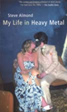 My Life in Heavy Metal by Steve Almond