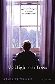 Up High in the Trees: A Novel by Kiara…