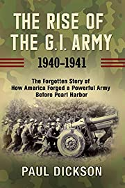 The Rise of the G.I. Army, 1940-1941: The…
