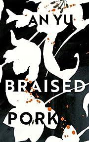 Braised Pork: A Novel de An Yu