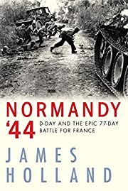 Normandy '44: D-Day and the Epic 77-Day…
