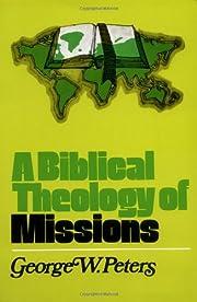 A Biblical Theology of Missions av George W.…