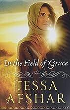 In the Field of Grace by Tessa Afshar