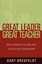 Great Leader, Great Teacher: Recovering the…