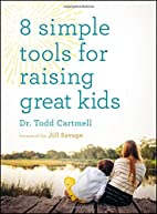 8 Simple Tools for Raising Great Kids by Dr.…