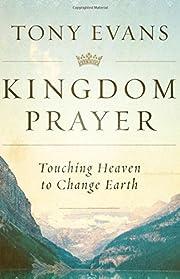 Kingdom Prayer: Touching Heaven to Change…