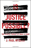 Is Justice Possible? The Elusive Pursuit of What Is Right book cover
