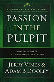 Passion in the Pulpit: How to Exegete the…
