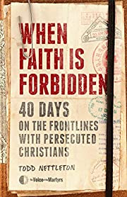 When Faith Is Forbidden: 40 Days on the…