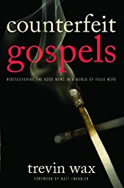 Counterfeit Gospels: Rediscovering the Good…