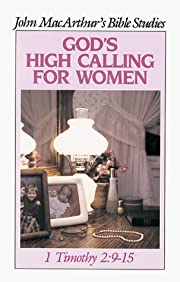 Gods High Calling for Women (John Macarthur…