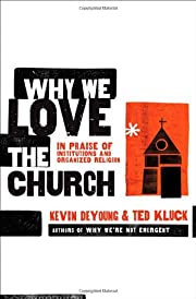 Why We Love the Church: In Praise of…