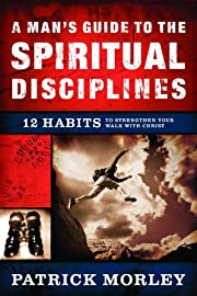 A Man's Guide to the Spiritual Disciplines:…