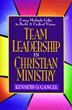 Team Leadership In Christian Ministry: Using…