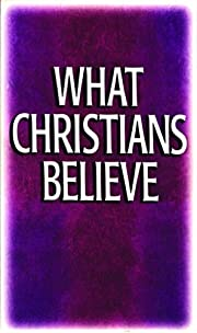 What Christians Believe: Basic Studies in…