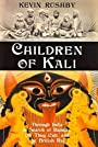 Children of Kali: Through India in Search of Bandits, the Thug Cult, and the British Raj - Kevin Rushby