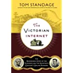 Victorian Internet The Remarkable Story of the Telegraph and the Nineteenth Century