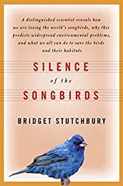 Silence of the Songbirds: How We Are Losing…
