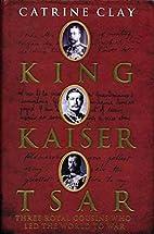 King, Kaiser, Tsar: Three Royal Cousins Who…