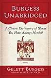 Burgess unabridged : a new dictionary of words you have always needed / by Gelett Burgess ; with a new foreword by Paul Dickson ; illustrations by Herb Roth
