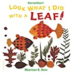 Look What I Did with a Leaf! (Naturecraft)…