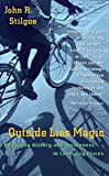 Outside lies magic : regaining history and awareness in everyday places / John R. Stilgoe