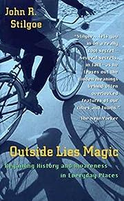 Outside Lies Magic: Regaining History and…