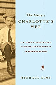 The Story of Charlotte's Web: E. B. White's…