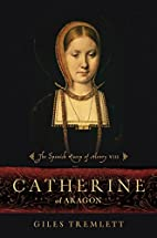 Catherine of Aragon: The Spanish Queen of…