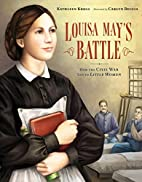 Louisa May's Battle: How the Civil War Led…