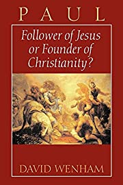 Paul: Follower of Jesus or Founder of…