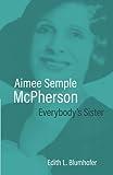 Aimee Semple McPherson : everybody's sister / Edith L. Blumhofer