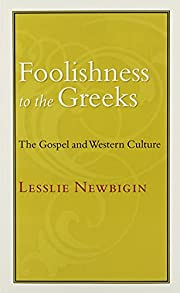 Foolishness to the Greeks: The Gospel and…