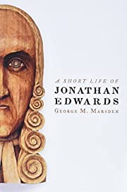A Short Life of Jonathan Edwards (Library of…
