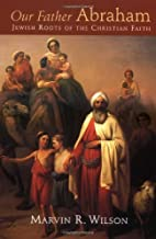 Our Father Abraham: Jewish Roots of the…
