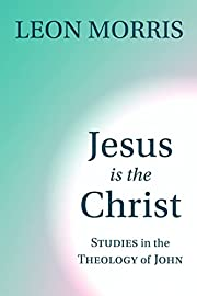 Jesus Is the Christ: Studies in the Theology…