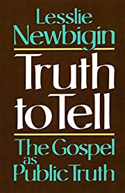 Truth to Tell: The Gospel as Public Truth…