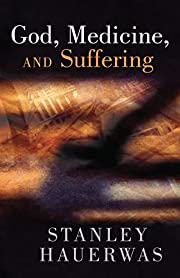 God, medicine, and suffering / Stanley…