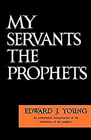 My Servant the Prophets – tekijä: Edward…