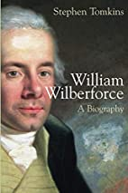 William Wilberforce: A Biography by Stephen…