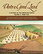 Unto A Good Land: A History Of The American…