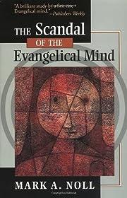 The Scandal of the Evangelical Mind por Mark…
