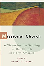 Missional Church: A Vision for the Sending…