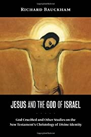 Jesus and the God of Israel: God Crucified…