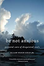Be Not Anxious: Pastoral Care of Disquieted…