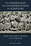 The Inspiration and Interpretation of Scripture: What the Early Church Can Teach Us book cover