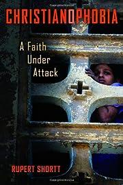 Christianophobia : a faith under attack av…