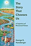 The Story that Chooses Us: A Tapestry of Missional Vision book cover