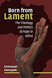 Born from Lament: The Theology and Politics…