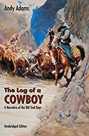 The Log of a Cowboy: A Narrative of the Old…